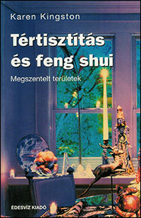 Creating Sacred Space with Feng Shui by Karen Kingston - Hungarian edition